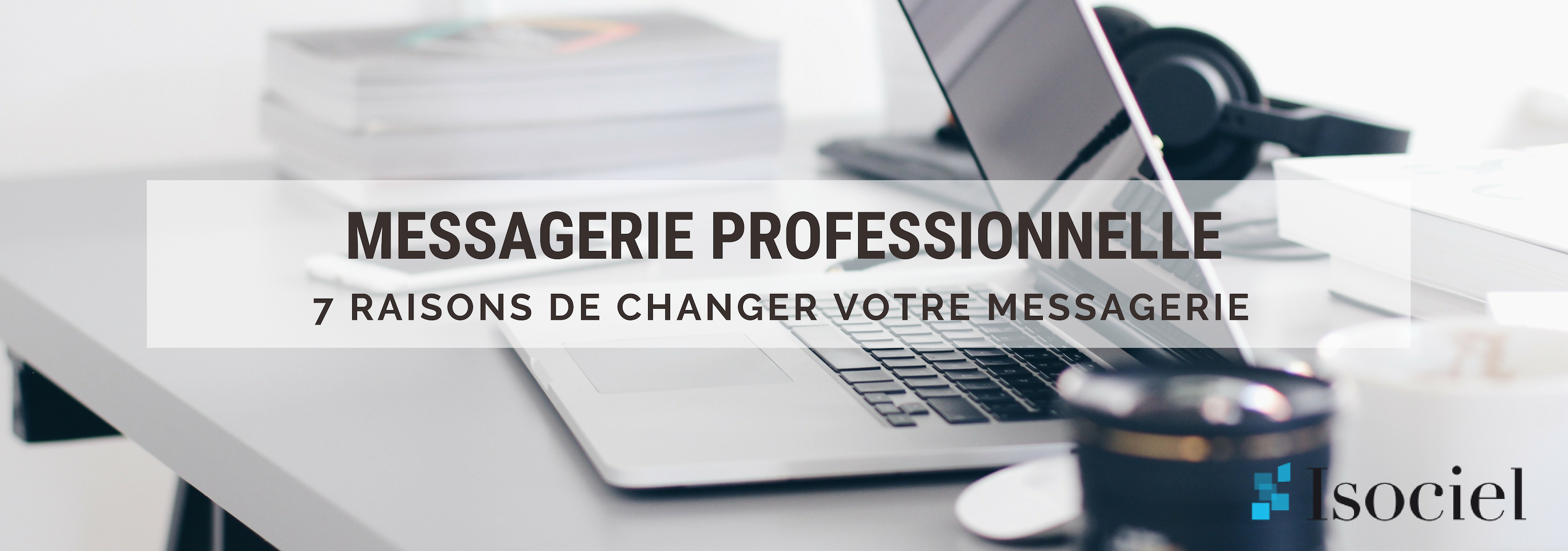 Messagerie professionnelle : 7 raisons d'y passer!